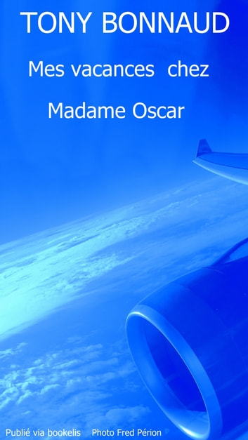 Mes vacances chez Madame Oscar ebook by Tony BONNAUD
