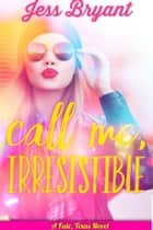 Call Me, Irresistible ebook by Jess Bryant