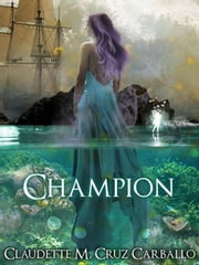 Champion - Champion of Light Trilogy, #1 ebook by Claudette M. Cruz Carballo