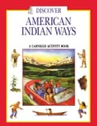 Discover American Indian Ways - A Carnegie Activity Book ebook by Pamela Soeder