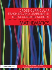 Cross-Curricular Teaching and Learning in the Secondary School... Mathematics ebook by Robert Ward-Penny
