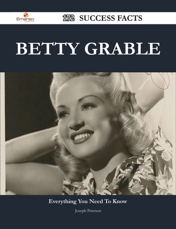 Betty Grable 172 Success Facts - Everything you need to know about Betty Grable ebook by Joseph Petersen