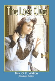 The Lost Clue: Abridged Edition ebook by Mrs. O. F. Walton