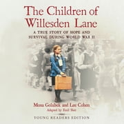 The Children of Willesden Lane - A True Story of Hope and Survival During World War II (Young Readers Edition) audiobook by Mona Golabek, Emil Sher, Lee Cohen