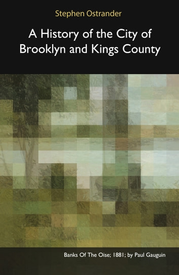A History of the City of Brooklyn and Kings County ebook by Stephen Ostrander