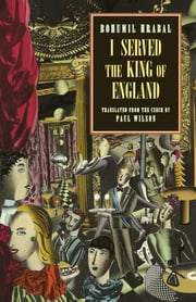I Served the King of England (New Directions Classic) ebook by Bohumil Hrabal,Paul Wilson