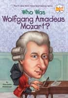 Who Was Wolfgang Amadeus Mozart? ebook by Yona Zeldis McDonough, Who HQ, Carrie Robbins
