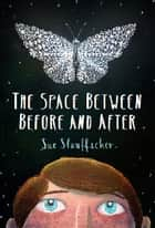 The Space Between Before and After ebook by Sue Stauffacher
