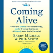 Coming Alive - 4 Tools to Defeat Your Inner Enemy, Ignite Creative Expression & Unleash Your Soul's Potential audiobook by Barry Michels, Phil Stutz