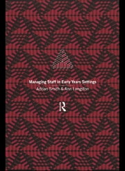 Managing Staff in Early Years Settings ebook by Ann Langston,Adrian Smith