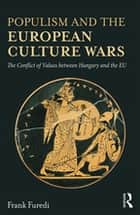 Populism and the European Culture Wars - The Conflict of Values between Hungary and the EU ebook by Frank Furedi