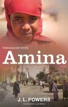 Amina: Through My Eyes ebook by J.L. Powers,Lyn White