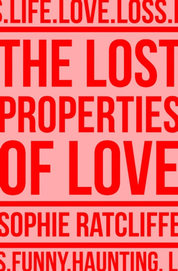 The Lost Properties of Love ebook by Sophie Ratcliffe