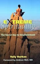 Extreme Spirituality ebook by Tolly Burkan