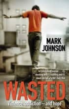 Wasted ebook by Mark Johnson