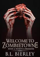 Welcome to Zombietowne: Hearts & Braaains - A Zombie Suspense Caper, #2 ebook by BL Bierley