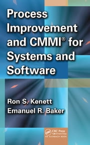 Process Improvement and CMMI for Systems and Software ebook by Ron S. Kenett, Emanuel Baker