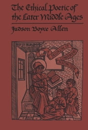 The Ethical Poetic of the Later Middle Ages ebook by Judson Boyce Allen