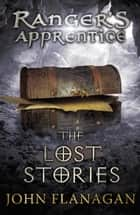 The Lost Stories (Ranger's Apprentice Book 11) ebook by John Flanagan