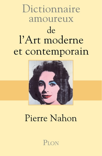 Dictionnaire amoureux de l'art moderne et contemporain ebook by Pierre NAHON