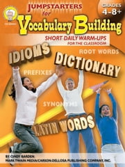 Jumpstarters for Vocabulary Building, Grades 4 - 8: Short Daily Warm-Ups for the Classroom ebook by Barden, Cindy