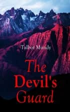 The Devil's Guard - Mystery Thriller ebook by Talbot Mundy
