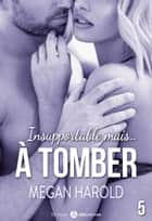 Insupportable... mais à tomber ! - 5 eBook by Megan Harold
