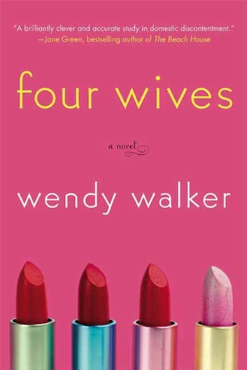 Four Wives - A Novel ebook by Wendy Walker