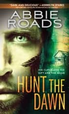 Hunt the Dawn ebook by Abbie Roads