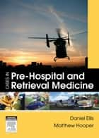 Cases in Pre-hospital and Retrieval Medicine ebook by Dan Ellis,Matthew Hooper