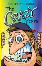 The Crazy Years ebook by Geoffrey C. Parks