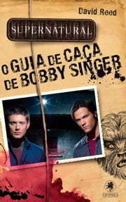 Supernatural - O Guia da Caça de Bobby Singer ebook by David Reed