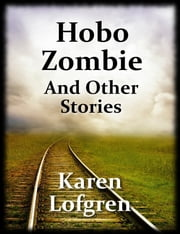 Hobo Zombie and Other Stories ebook by Karen Lofgren
