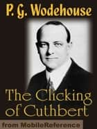 The Clicking Of Cuthbert (Mobi Classics) ebook by P. G. Wodehouse