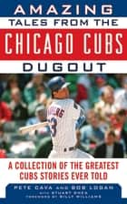 Amazing Tales from the Chicago Cubs Dugout ebook by Bob Logan,Pete Cava,Billy Williams