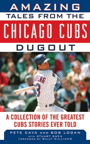 Amazing Tales from the Chicago Cubs Dugout - A Collection of the Greatest Cubs Stories Ever Told ebook by Bob Logan,Pete Cava