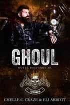Ghoul - Royal Bastards MC: Cleveland, Ohio Chapter, #2 ebook by Chelle C. Craze, Eli Abbott