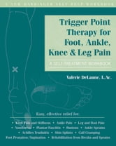 Trigger Point Therapy for Foot, Ankle, Knee, and Leg Pain - A Self-Treatment Workbook ebook by Valerie DeLaune, LAc