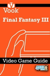 Final Fantasy III: Video Game Guide ebook by Vook