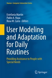 User Modeling and Adaptation for Daily Routines - Providing Assistance to People with Special Needs ebook by Estefanía Martín,Pablo A. Haya,Rosa M. Carro