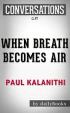 When Breath Becomes Air: A Novel by Paul Kalanithi | Conversation Starters ebook by dailyBooks