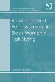 Resistance and Empowerment in Black Women's Hair Styling ebook by Dr Elizabeth Johnson,Dr Biko Agozino