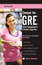 Conquer the GRE: Stress Management & A Perfect Study Plan ebook by Vibrant Publishers