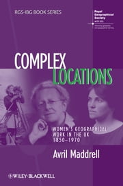 Complex Locations - Women's Geographical Work in the UK 1850-1970 ebook by Avril Maddrell