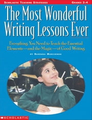 The Most Wonderful Writing Lessons Ever: Everything You Need to Teach the Essentials-and the Magic-of Good Writing ebook by Mariconda, Barbara