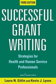 Successful Grant Writing - Strategies for Health and Human Service Professionals, Third Edition ebook by Laura N. Gitlin, PhD, Kevin J. Lyons,...