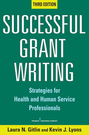 Successful Grant Writing - Strategies for Health and Human Service Professionals, Third Edition ebook by Kevin J. Lyons, PhD,Laura N. Gitlin, PhD