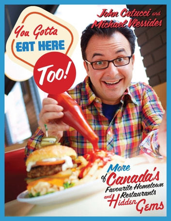 You Gotta Eat Here Too! - 100 More of Canada's Favourite Hometown Restaurants and Hidden Gems ebook by John Catucci,Michael Vlessides