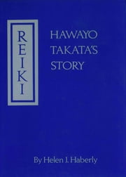 Reiki - Hawayo Takata's Story ebook by Helen Joyce Haberly