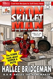 Iron Skillet Man; The Stark Truth About Pepper and Pots - A Cookbook and Parody ebook by Hallee Bridgeman